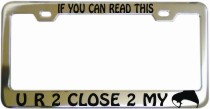 If You Can Read This You R 2 Close 2 My Ass Chrome License Frame