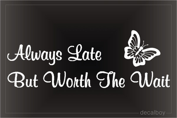 Always Late But Worth The Wait Phrase Car Decal