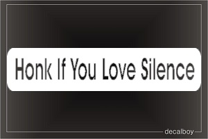 Honk If You Love Silence Car Decal