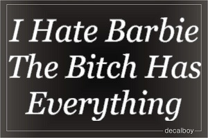 I Hate Barbie The Bitch Has Everything Car Decal