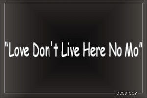 Love Dont Live Here No Mo Car Decal