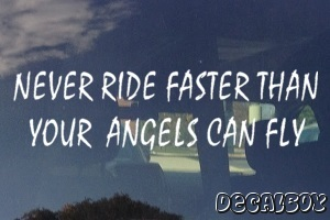 Never Ride Faster Then Your Angels Can Fly Car Decal