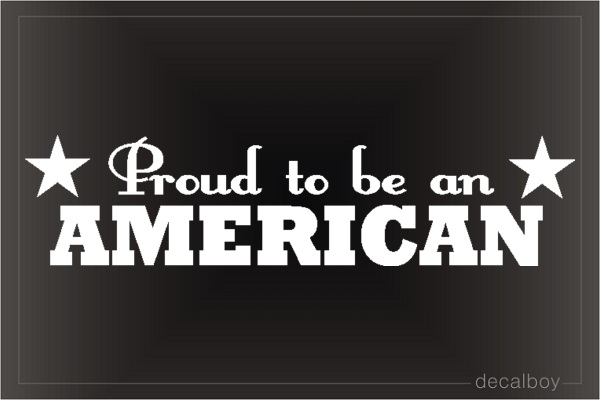 Patriotic Proud To Be American Auto Decal