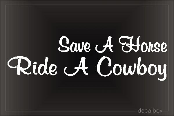 Save A Horse Ride A Cowboy Decal Car Window Decal