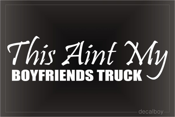 This Aint My Boyfriends Truck Car Decal