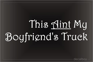 This Aint My Boyfriends Truck 2 Car Decal