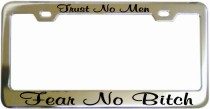 Trust No Men Fear No Bitch Chrome License Frame